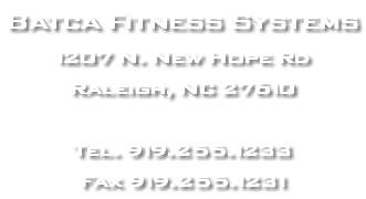 Batca Fitness Systems 1207 N. New Hope Rd Raleigh, NC 27610 Tel. 919.255.1233 Fax 919.255.1231